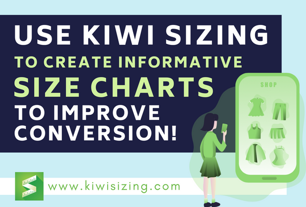 Use Kiwi Sizing to create informative size charts to improve conversion!